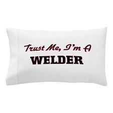 Trust me I'm a Welder Pillow Case