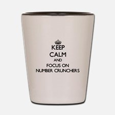 Keep Calm and focus on Number Crunchers Shot Glass