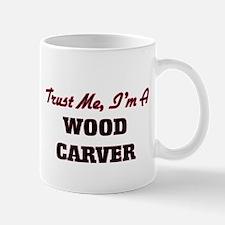 Trust me I'm a Wood Carver Mugs