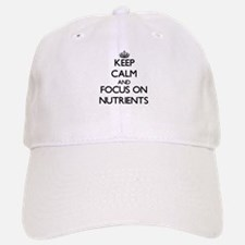 Keep Calm and focus on Nutrients Baseball Baseball Cap