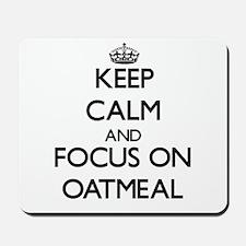 Keep Calm and focus on Oatmeal Mousepad