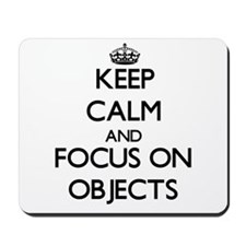 Keep Calm and focus on Objects Mousepad