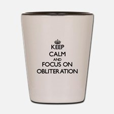 Keep Calm and focus on Obliteration Shot Glass