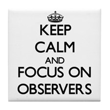 Keep Calm and focus on Observers Tile Coaster