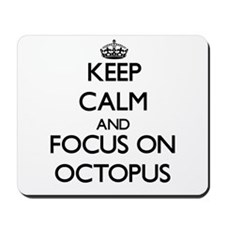 Keep Calm and focus on Octopus Mousepad