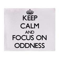 Keep Calm and focus on Oddness Throw Blanket