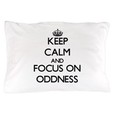 Keep Calm and focus on Oddness Pillow Case