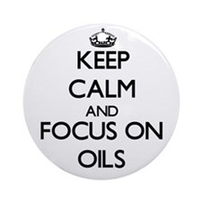 Keep Calm and focus on Oils Ornament (Round)