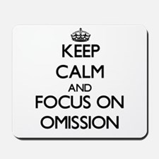 Keep Calm and focus on Omission Mousepad