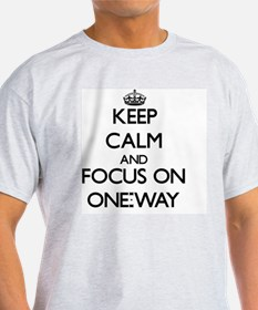Keep Calm and focus on One-Way T-Shirt