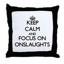 Keep Calm and focus on Onslaughts Throw Pillow