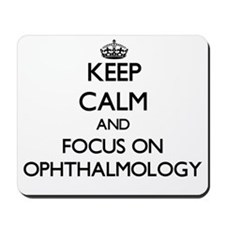 Keep Calm and focus on Ophthalmology Mousepad