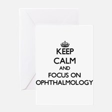 Keep Calm and focus on Ophthalmolog Greeting Cards