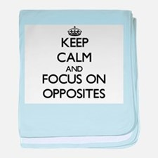 Keep Calm and focus on Opposites baby blanket