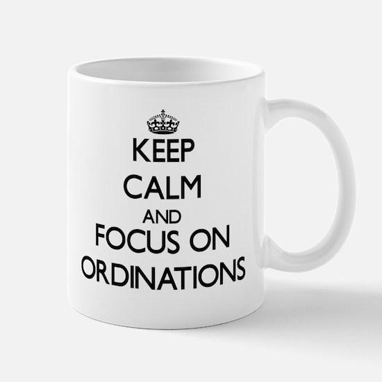 Keep Calm and focus on Ordinations Mugs