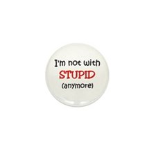 I'm Not With Stupid Anymore Mini Button (100 pack)