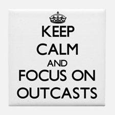 Keep Calm and focus on Outcasts Tile Coaster