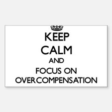 Keep Calm and focus on Overcompensation Decal