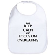 Keep Calm and focus on Overeating Bib
