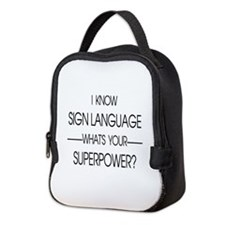 I know sign language what's you Neoprene Lunch Bag