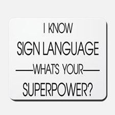 I know sign language what's your superpo Mousepad