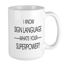 I know sign language what's your superpower Mugs
