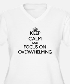 Keep Calm and focus on Overwhelm Plus Size T-Shirt