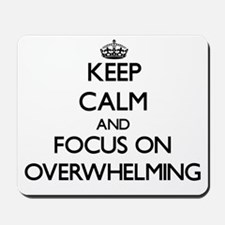 Keep Calm and focus on Overwhelming Mousepad