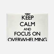 Keep Calm and focus on Overwhelming Magnets