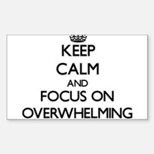 Keep Calm and focus on Overwhelming Decal