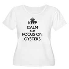 Keep Calm and focus on Oysters Plus Size T-Shirt