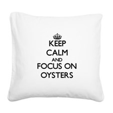 Keep Calm and focus on Oyster Square Canvas Pillow