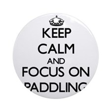 Keep Calm and focus on Paddling Ornament (Round)