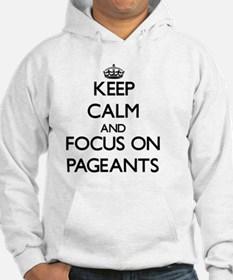 Keep Calm and focus on Pageants Hoodie