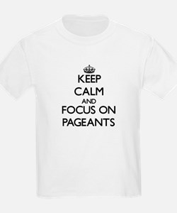 Keep Calm and focus on Pageants T-Shirt