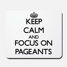 Keep Calm and focus on Pageants Mousepad