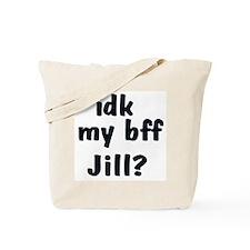 IDK MY BFF JILL Tote Bag