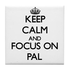 Keep Calm and focus on Pal Tile Coaster