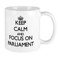 Keep Calm and focus on Parliament Mugs