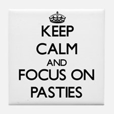 Keep Calm and focus on Pasties Tile Coaster