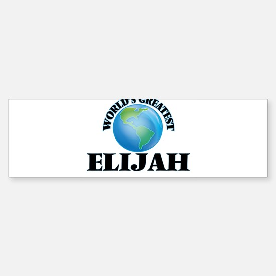 World's Greatest Elijah Bumper Bumper Bumper Sticker