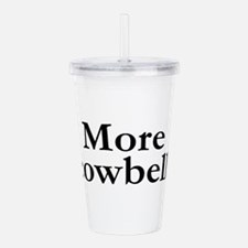 MORE COWBELL Acrylic Double-wall Tumbler
