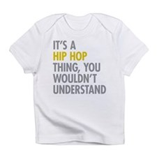 Its A Hip Hop Thing Infant T-Shirt