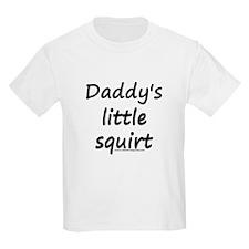 Daddy's little squirt T-Shirt