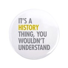"Its A History Thing 3.5"" Button"