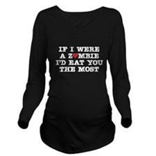 I'd Eat You the Most Long Sleeve Maternity T-Shirt