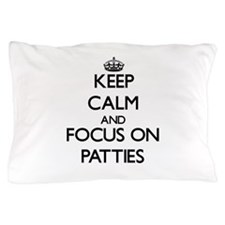 Keep Calm and focus on Patties Pillow Case