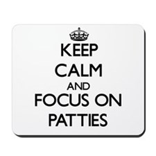 Keep Calm and focus on Patties Mousepad