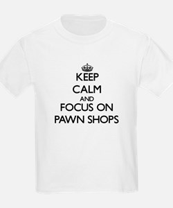 Keep Calm and focus on Pawn Shops T-Shirt