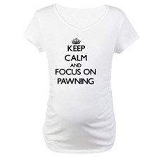 Keep Calm and focus on Pawning Shirt